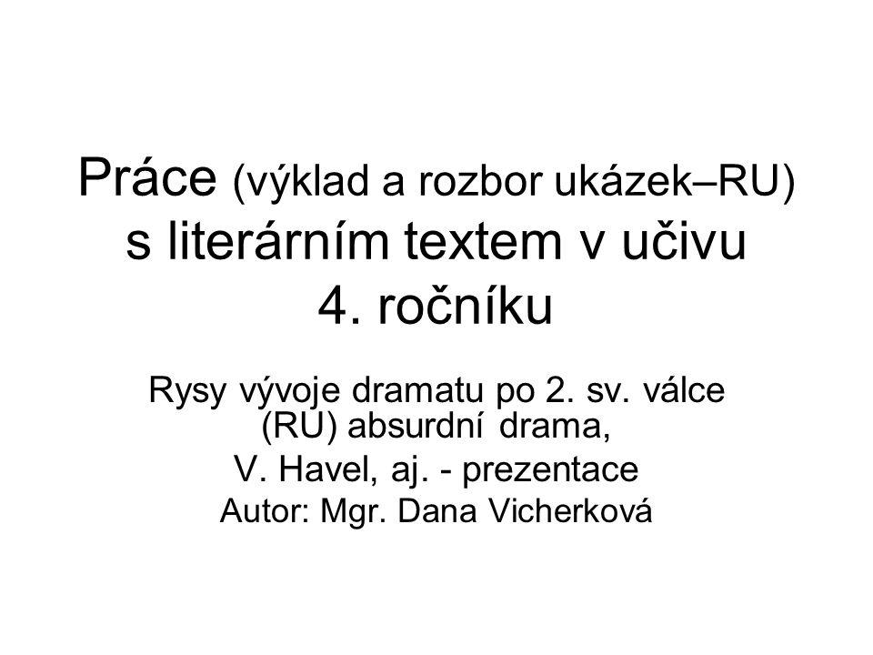 Práce (výklad a rozbor ukázek–RU) s literárním textem v učivu 4. ročníku Rysy vývoje dramatu po 2. sv. válce (RU) absurdní drama, V. Havel, aj. - prez