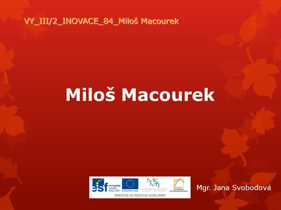 Miloš Macourek VY_III/2_INOVACE_84_Miloš Macourek Mgr. Jana Svobodová