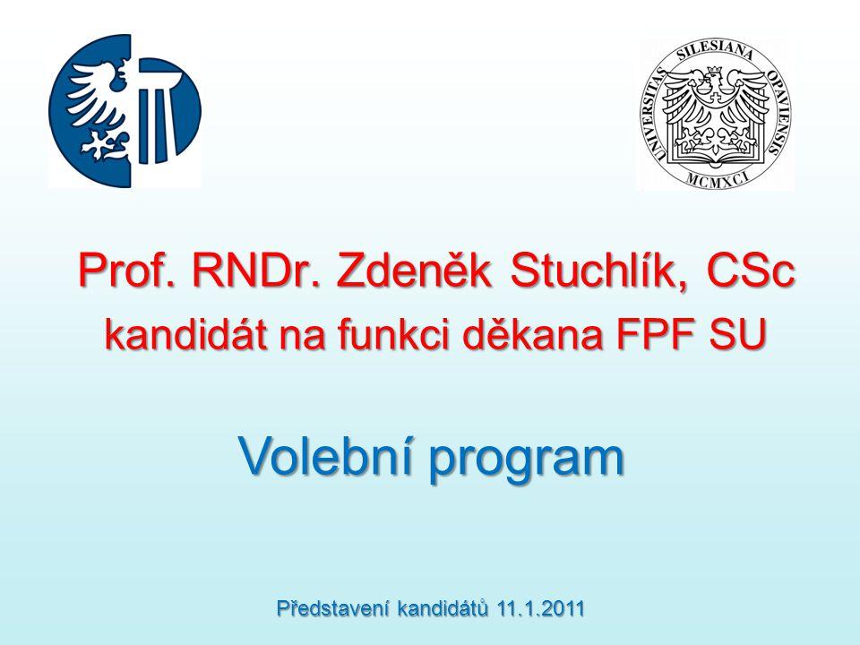 Prof. RNDr. Zdeněk Stuchlík, CSc kandidát na funkci děkana FPF SU Volební program Představení kandidátů 11.1.2011