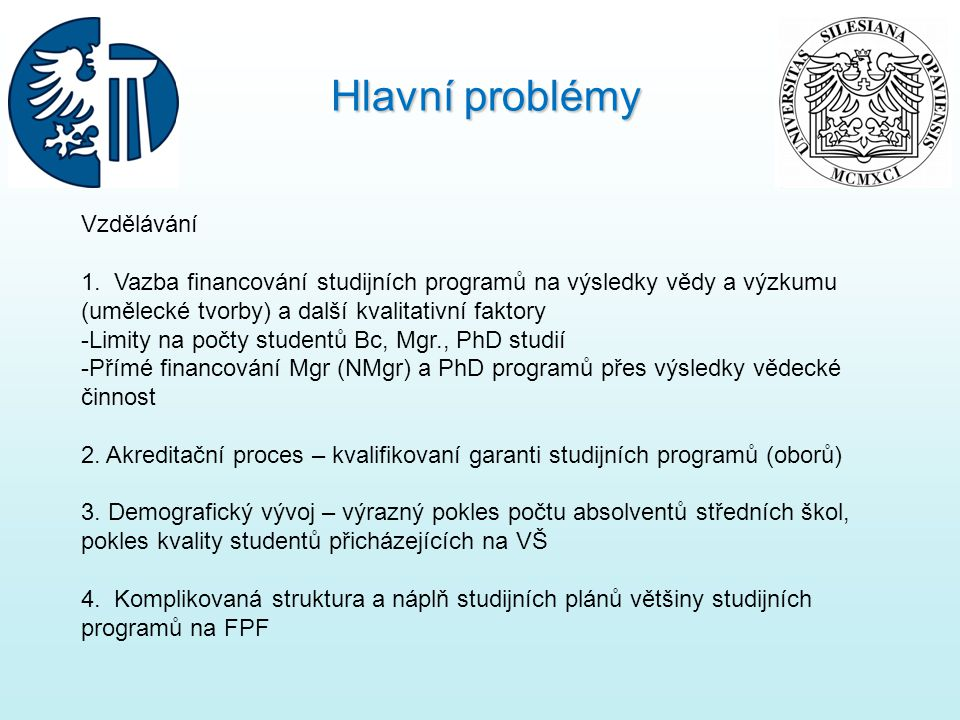 Vzdělávání 1. Vazba financování studijních programů na výsledky vědy a výzkumu (umělecké tvorby) a další kvalitativní faktory -Limity na počty student