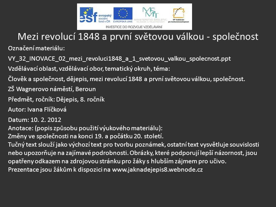 Mezi revolucí 1848 a první světovou válkou - společnost Označení materiálu: VY_32_INOVACE_02_mezi_revoluci1848_a_1_svetovou_valkou_spolecnost.ppt Vzdě