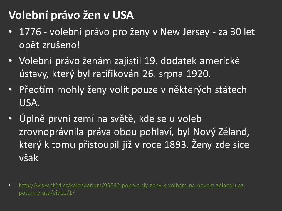 Volební právo žen v USA 1776 - volební právo pro ženy v New Jersey - za 30 let opět zrušeno! Volební právo ženám zajistil 19. dodatek americké ústavy,