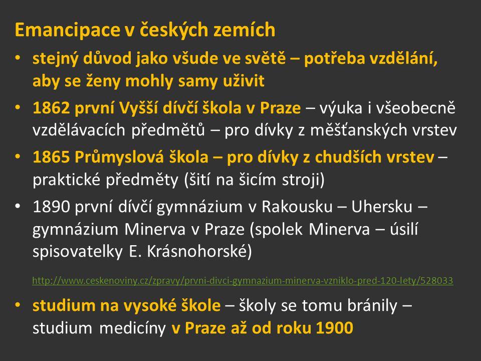 Emancipace v českých zemích stejný důvod jako všude ve světě – potřeba vzdělání, aby se ženy mohly samy uživit 1862 první Vyšší dívčí škola v Praze –