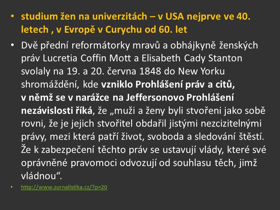 studium žen na univerzitách – v USA nejprve ve 40. letech, v Evropě v Curychu od 60. let Dvě přední reformátorky mravů a obhájkyně ženských práv Lucre