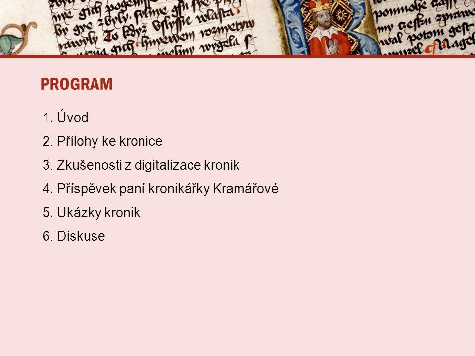 PROGRAM 1. Úvod 2. Přílohy ke kronice 3. Zkušenosti z digitalizace kronik 4.