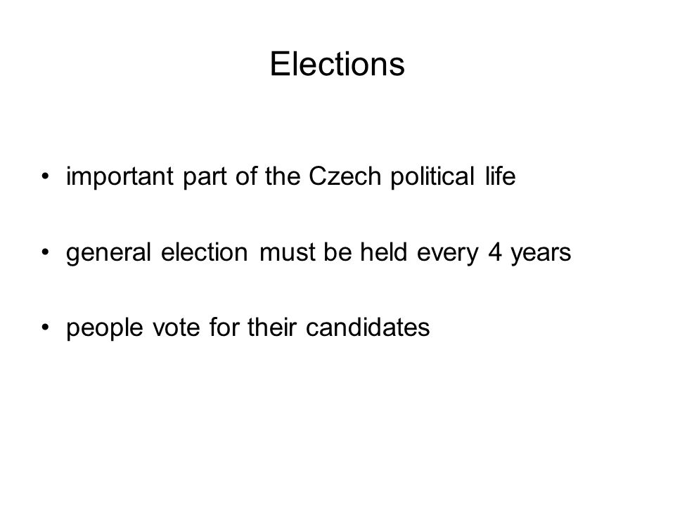 Elections important part of the Czech political life general election must be held every 4 years people vote for their candidates