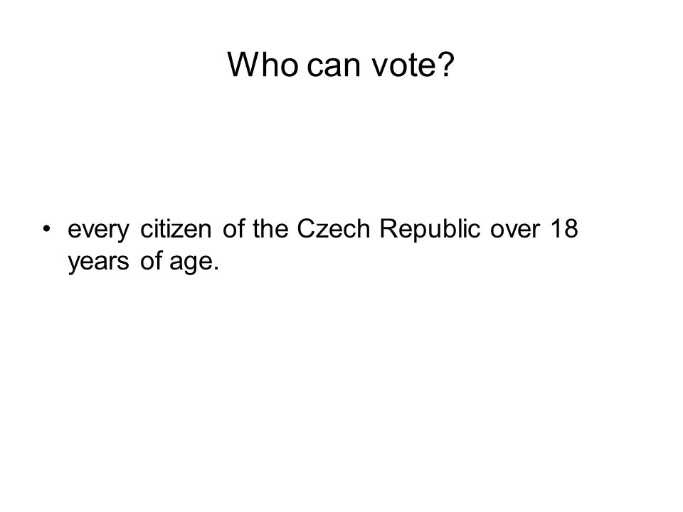 Who can vote? every citizen of the Czech Republic over 18 years of age.
