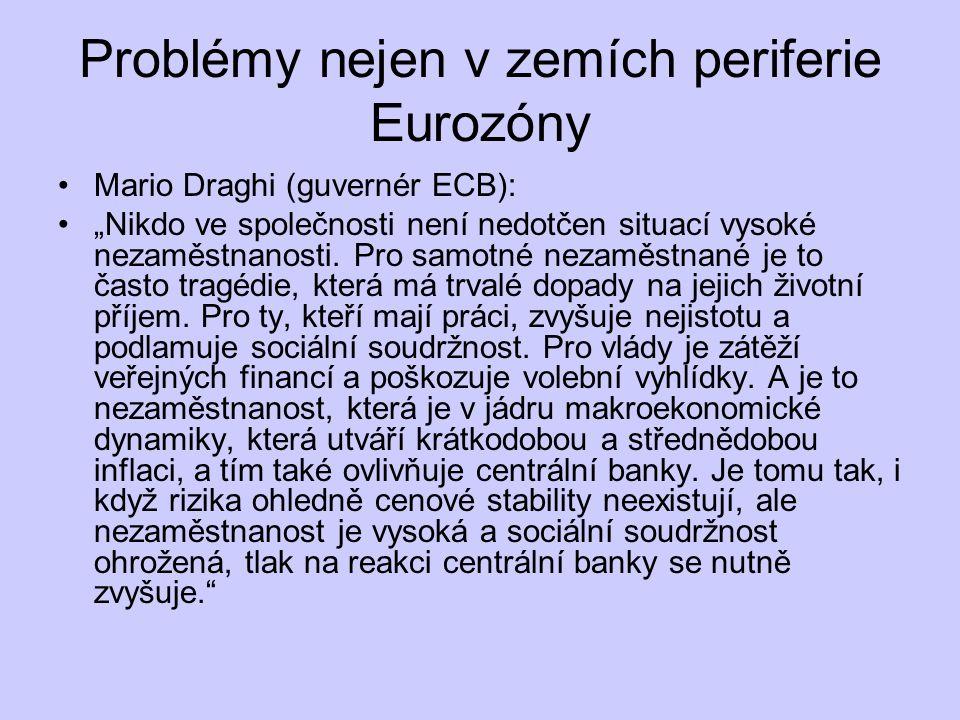 """Problémy nejen v zemích periferie Eurozóny Mario Draghi (guvernér ECB): """"Nikdo ve společnosti není nedotčen situací vysoké nezaměstnanosti. Pro samotn"""