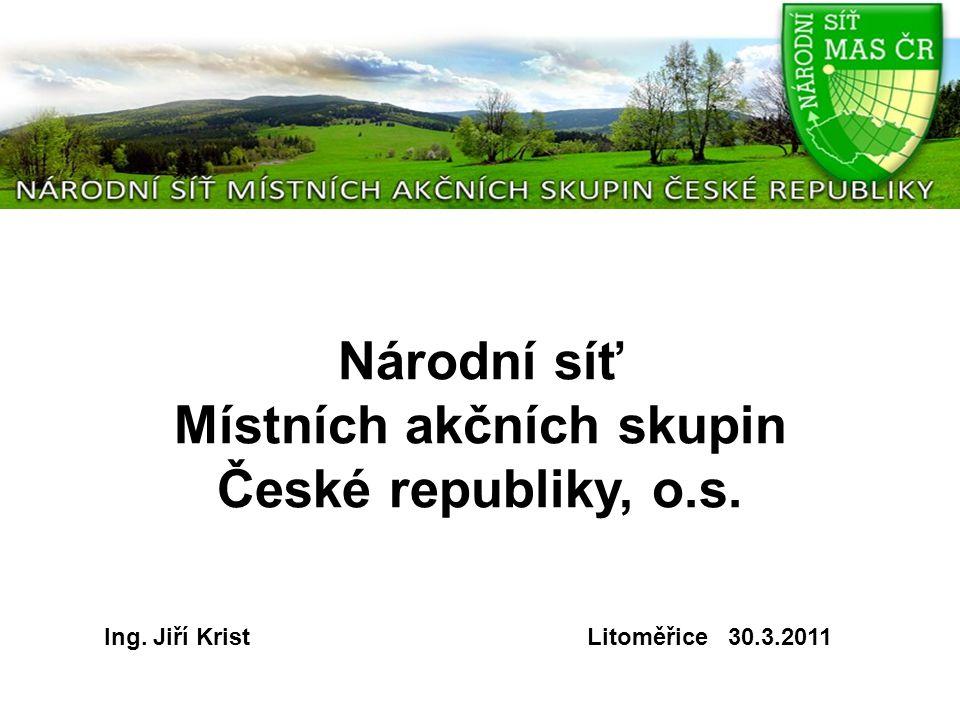 Národní síť Místních akčních skupin České republiky, o.s. Litoměřice 30.3.2011Ing. Jiří Krist