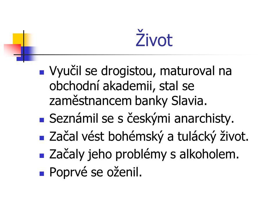 Život Vyučil se drogistou, maturoval na obchodní akademii, stal se zaměstnancem banky Slavia. Seznámil se s českými anarchisty. Začal vést bohémský a