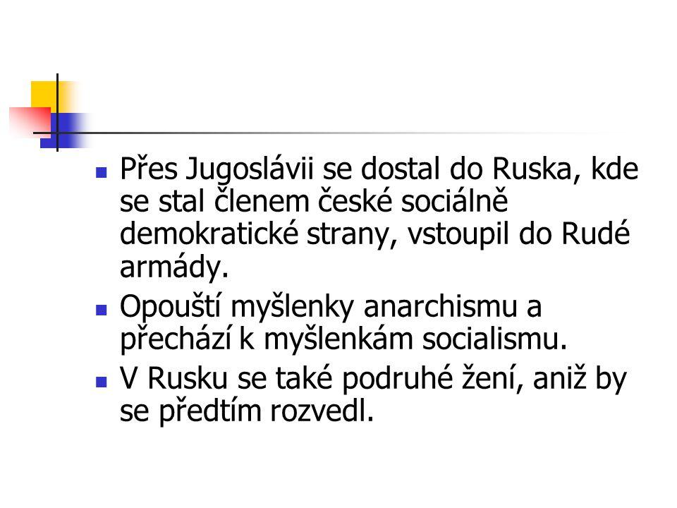 Přes Jugoslávii se dostal do Ruska, kde se stal členem české sociálně demokratické strany, vstoupil do Rudé armády. Opouští myšlenky anarchismu a přec