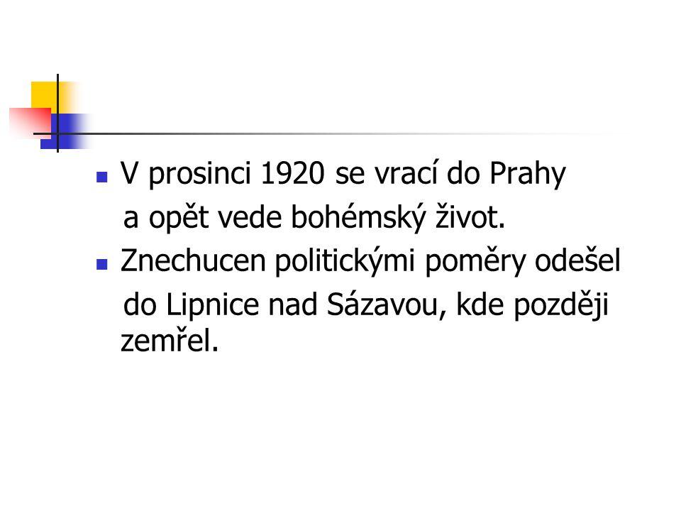 V prosinci 1920 se vrací do Prahy a opět vede bohémský život. Znechucen politickými poměry odešel do Lipnice nad Sázavou, kde později zemřel.