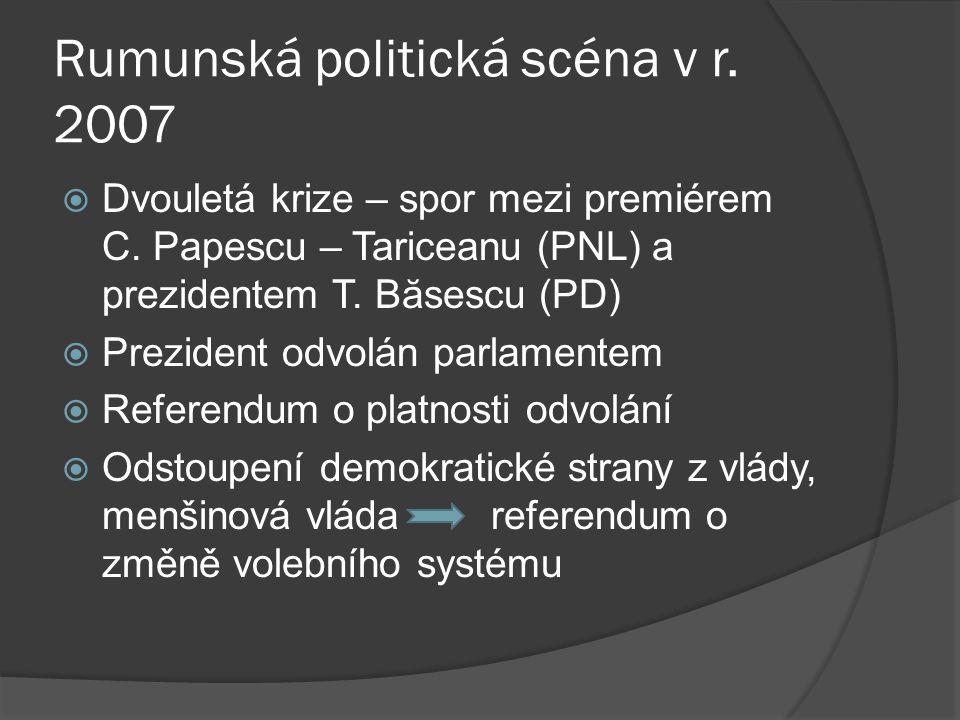 Rumunská politická scéna v r. 2007  Dvouletá krize – spor mezi premiérem C.