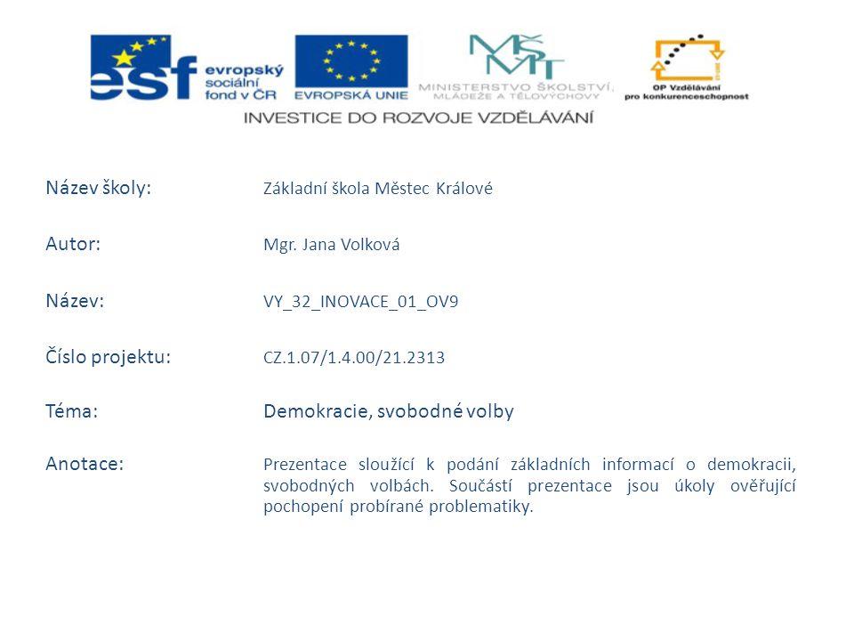 Název školy: Základní škola Městec Králové Autor: Mgr. Jana Volková Název: VY_32_INOVACE_01_OV9 Číslo projektu: CZ.1.07/1.4.00/21.2313 Téma:Demokracie
