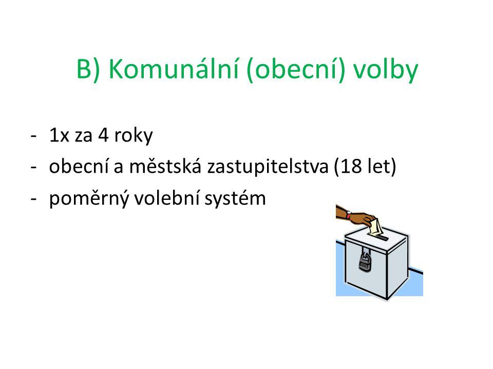 B) Komunální (obecní) volby -1x za 4 roky -obecní a městská zastupitelstva (18 let) -poměrný volební systém