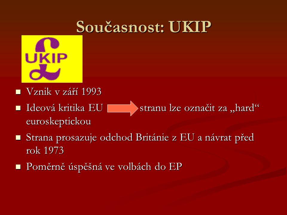 """Současnost: UKIP Vznik v září 1993 Vznik v září 1993 Ideová kritika EU stranu lze označit za """"hard euroskeptickou Ideová kritika EU stranu lze označit za """"hard euroskeptickou Strana prosazuje odchod Británie z EU a návrat před rok 1973 Strana prosazuje odchod Británie z EU a návrat před rok 1973 Poměrně úspěšná ve volbách do EP Poměrně úspěšná ve volbách do EP"""