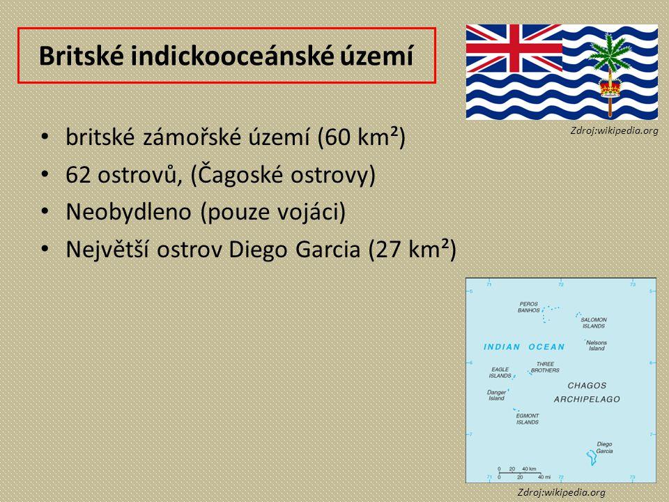 Britské indickooceánské území britské zámořské území (60 km²) 62 ostrovů, (Čagoské ostrovy) Neobydleno (pouze vojáci) Největší ostrov Diego Garcia (27