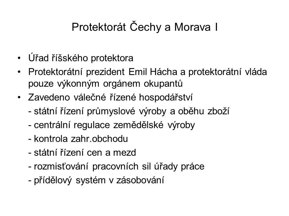 Protektorát Čechy a Morava I Úřad říšského protektora Protektorátní prezident Emil Hácha a protektorátní vláda pouze výkonným orgánem okupantů Zaveden
