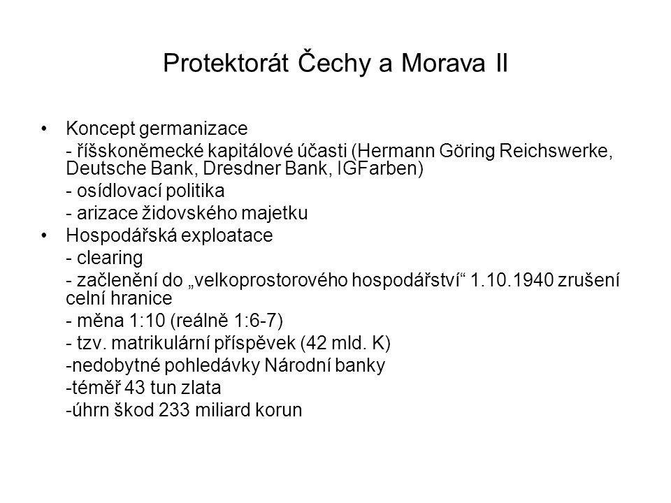 Protektorát Čechy a Morava II Koncept germanizace - říšskoněmecké kapitálové účasti (Hermann Göring Reichswerke, Deutsche Bank, Dresdner Bank, IGFarbe