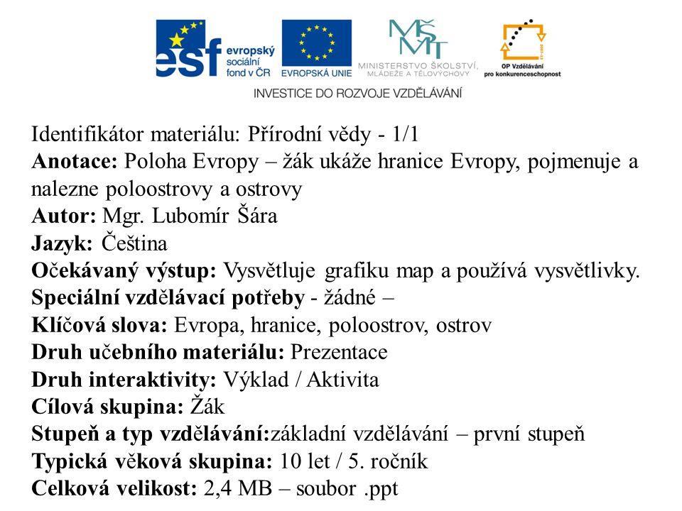 Identifikátor materiálu: Přírodní vědy - 1/1 Anotace: Poloha Evropy – žák ukáže hranice Evropy, pojmenuje a nalezne poloostrovy a ostrovy Autor: Mgr.