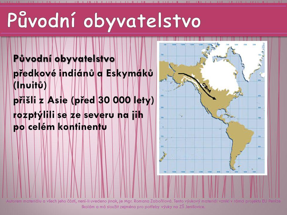 Původní obyvatelstvo předkové indiánů a Eskymáků (Inuitů) přišli z Asie (před 30 000 lety) rozptýlili se ze severu na jih po celém kontinentu Autorem materiálu a všech jeho částí, není-li uvedeno jinak, je Mgr.