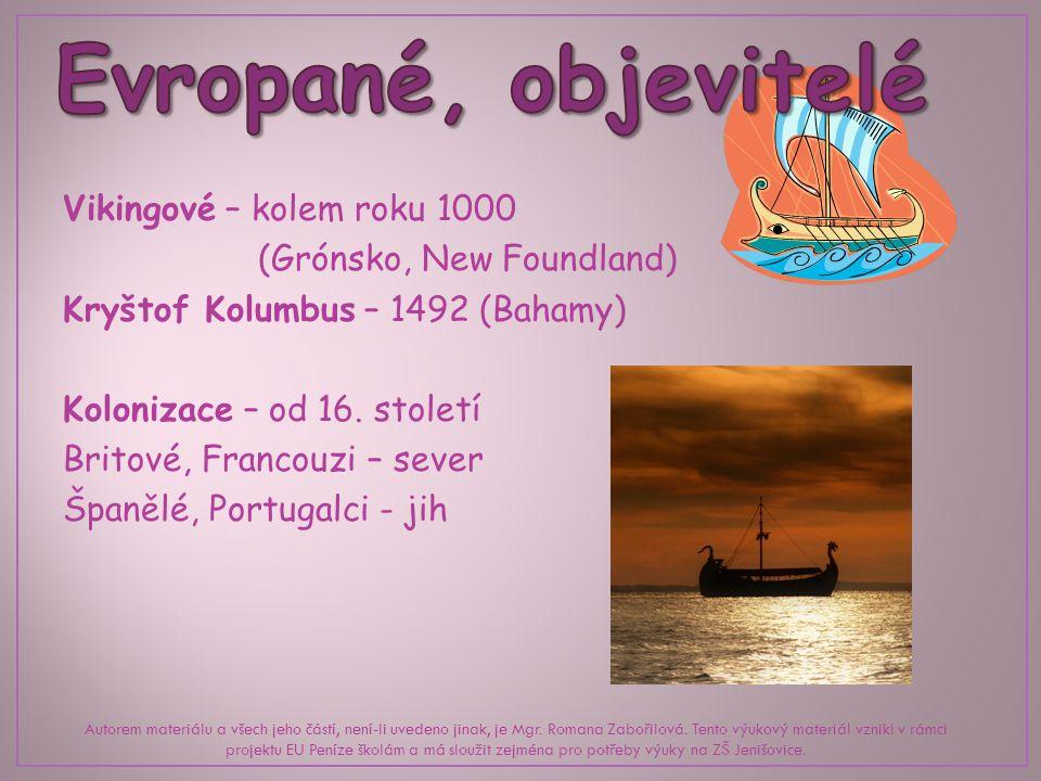 Vikingové – kolem roku 1000 (Grónsko, New Foundland) Kryštof Kolumbus – 1492 (Bahamy) Kolonizace – od 16.