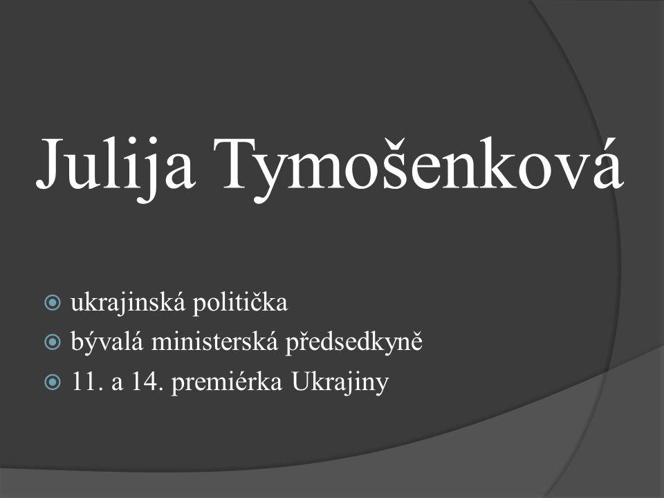 Julija Tymošenková  ukrajinská politička  bývalá ministerská předsedkyně  11. a 14. premiérka Ukrajiny
