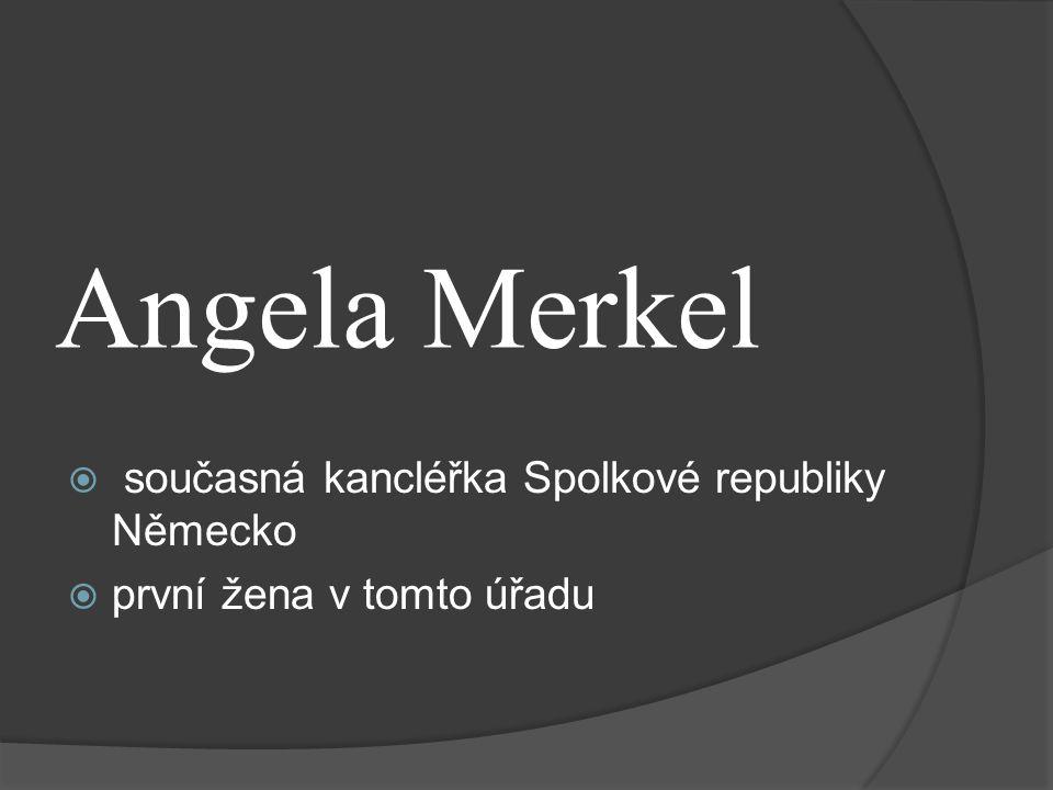 Angela Merkel  současná kancléřka Spolkové republiky Německo  první žena v tomto úřadu