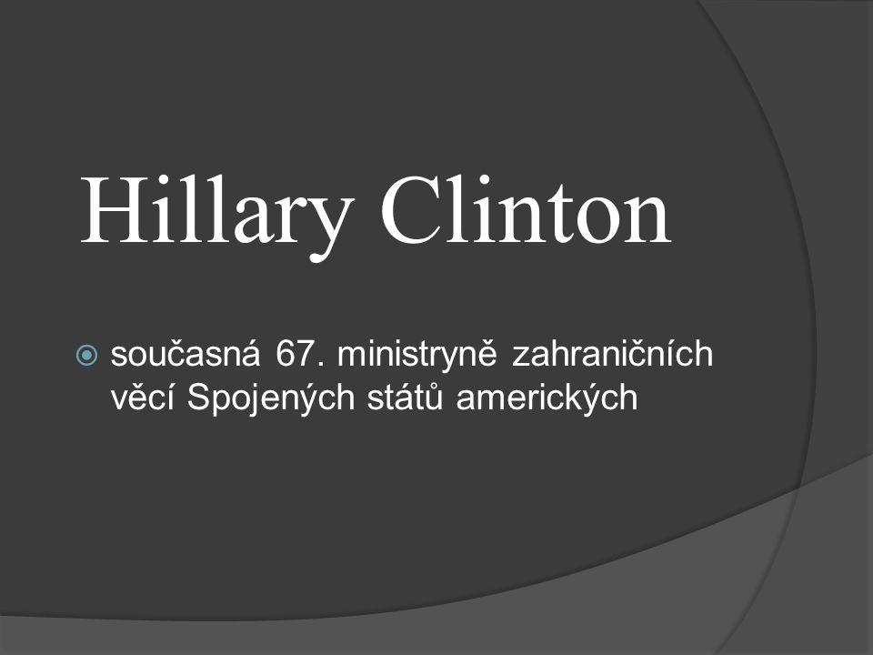 Hillary Clinton  současná 67. ministryně zahraničních věcí Spojených států amerických