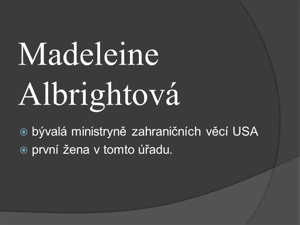 Madeleine Albrightová  bývalá ministryně zahraničních věcí USA  první žena v tomto úřadu.