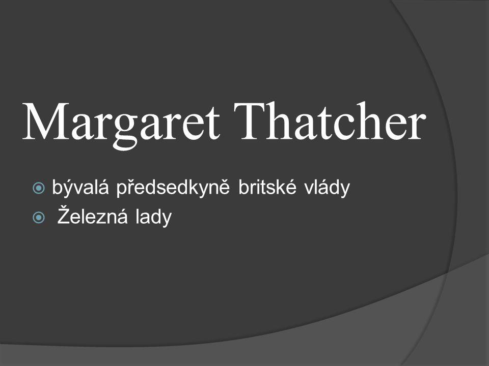 Margaret Thatcher  bývalá předsedkyně britské vlády  Železná lady