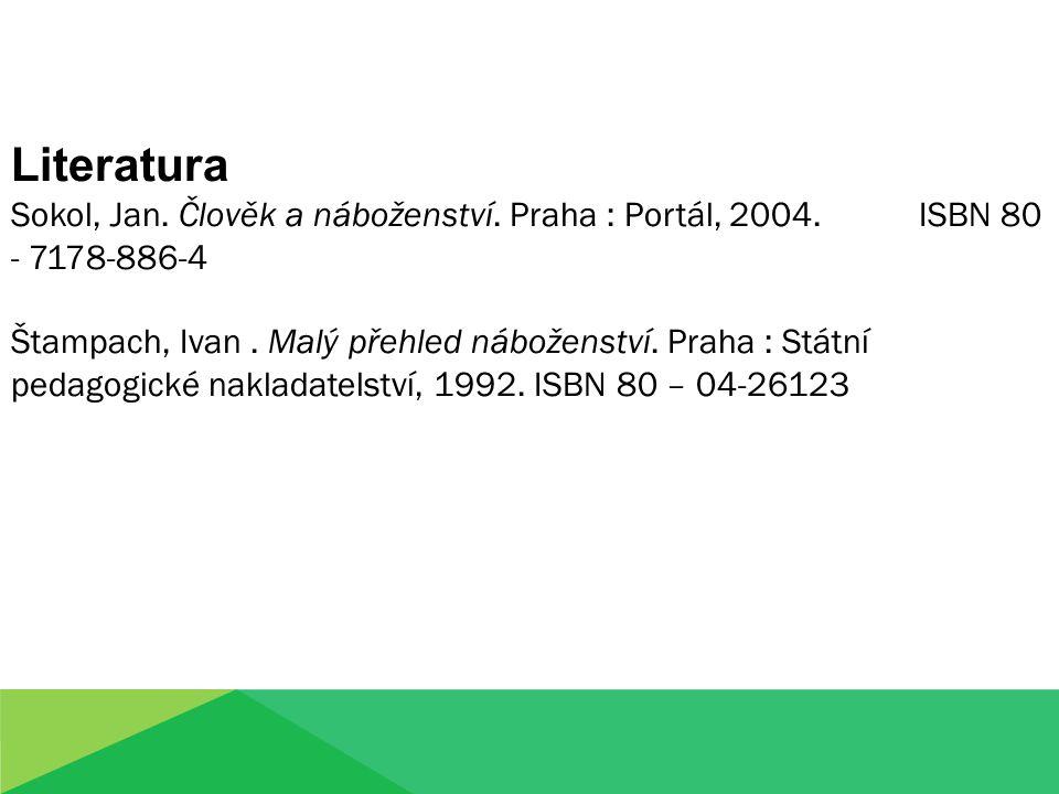 Literatura Sokol, Jan. Člověk a náboženství. Praha : Portál, 2004. ISBN 80 - 7178-886-4 Štampach, Ivan. Malý přehled náboženství. Praha : Státní pedag