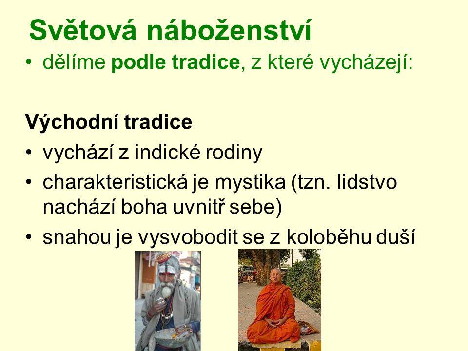 Světová náboženství dělíme podle tradice, z které vycházejí: Východní tradice vychází z indické rodiny charakteristická je mystika (tzn. lidstvo nachá