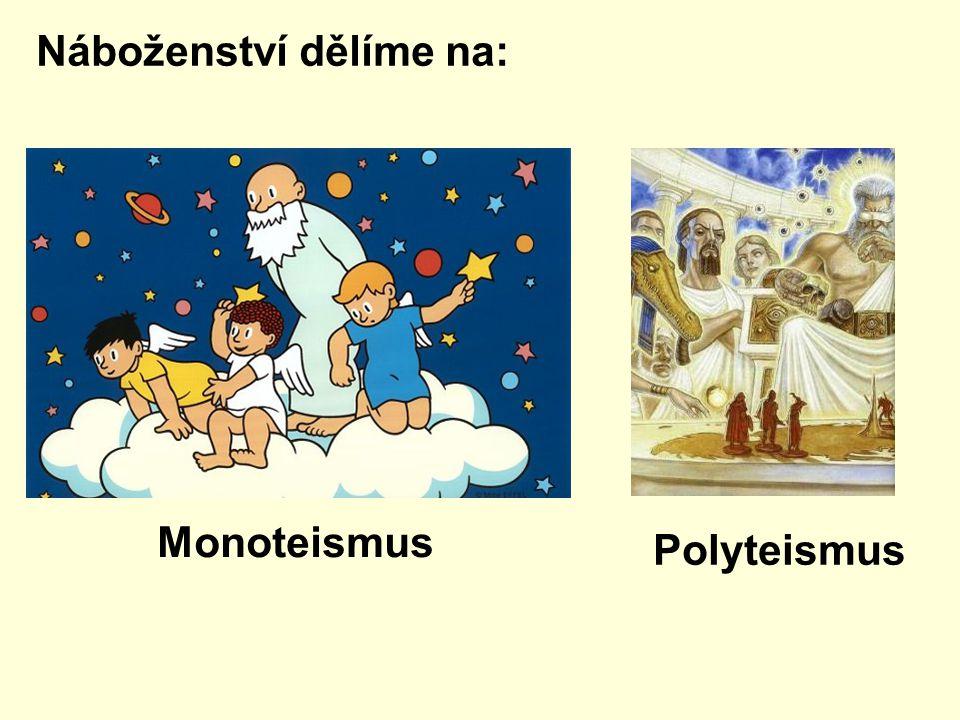 Náboženství dělíme na: Polyteismus Monoteismus