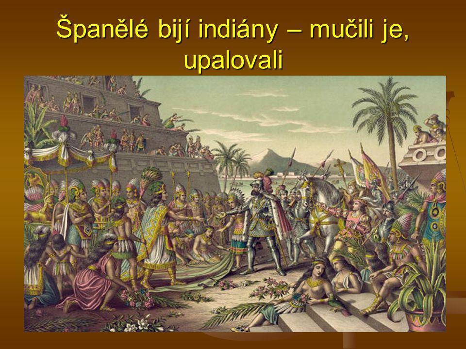 Španělé bijí indiány – mučili je, upalovali