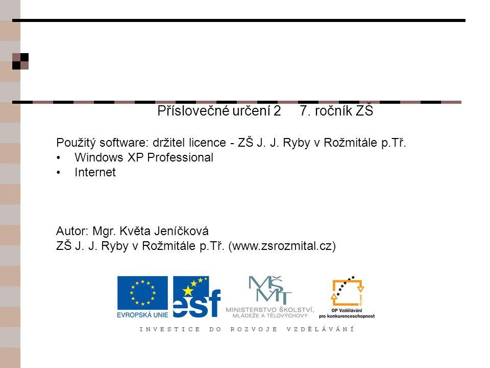 Příslovečné určení 2 7. ročník ZŠ Použitý software: držitel licence - ZŠ J. J. Ryby v Rožmitále p.Tř. Windows XP Professional Internet Autor: Mgr. Kvě