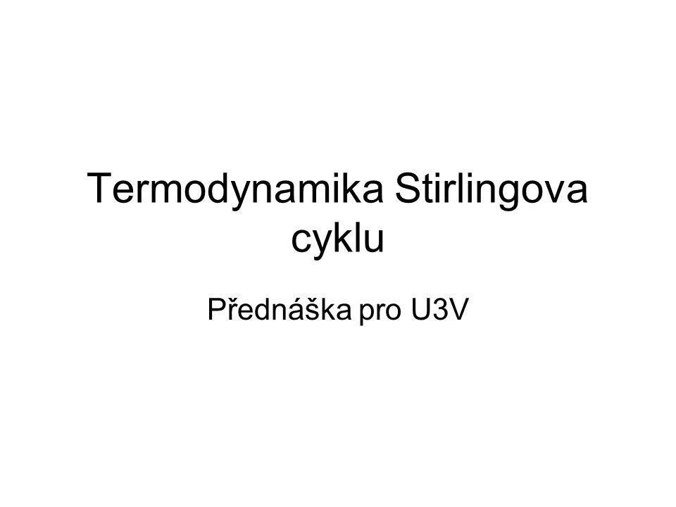 Termodynamika Stirlingova cyklu Přednáška pro U3V