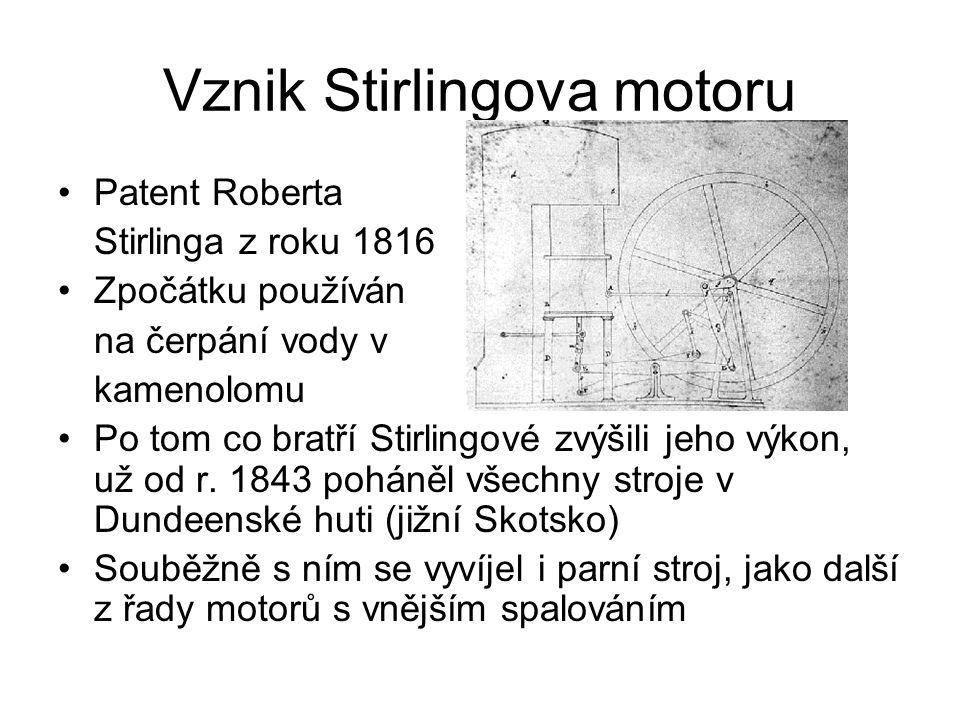 Vznik Stirlingova motoru Patent Roberta Stirlinga z roku 1816 Zpočátku používán na čerpání vody v kamenolomu Po tom co bratří Stirlingové zvýšili jeho výkon, už od r.