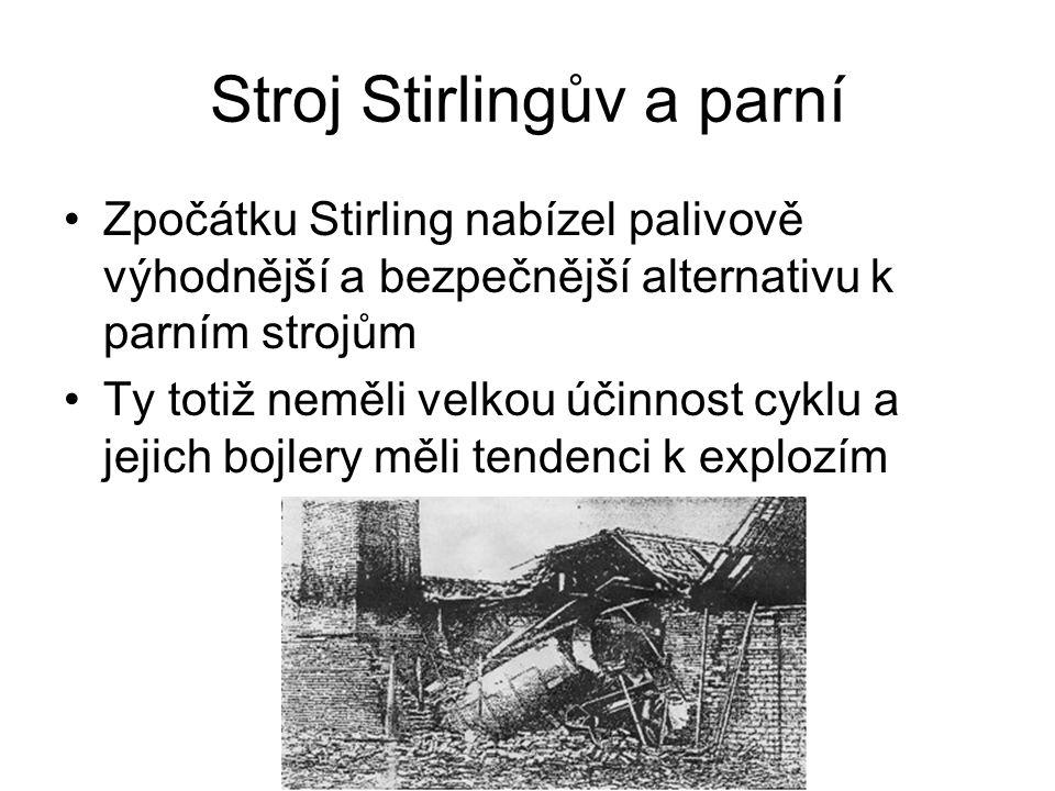 Stroj Stirlingův a parní Zpočátku Stirling nabízel palivově výhodnější a bezpečnější alternativu k parním strojům Ty totiž neměli velkou účinnost cyklu a jejich bojlery měli tendenci k explozím
