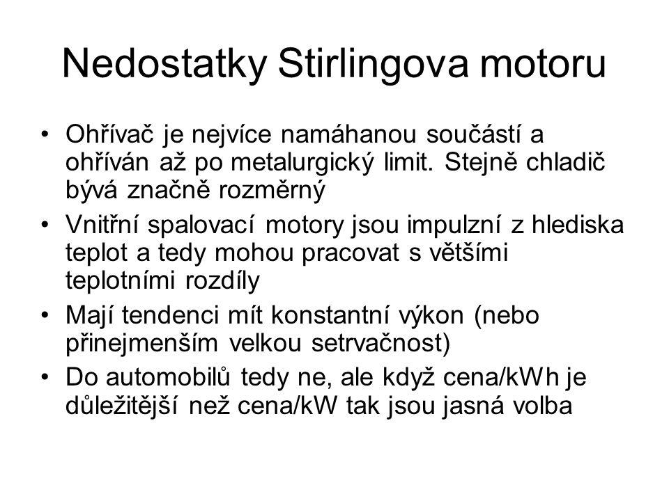 Nedostatky Stirlingova motoru Ohřívač je nejvíce namáhanou součástí a ohříván až po metalurgický limit.