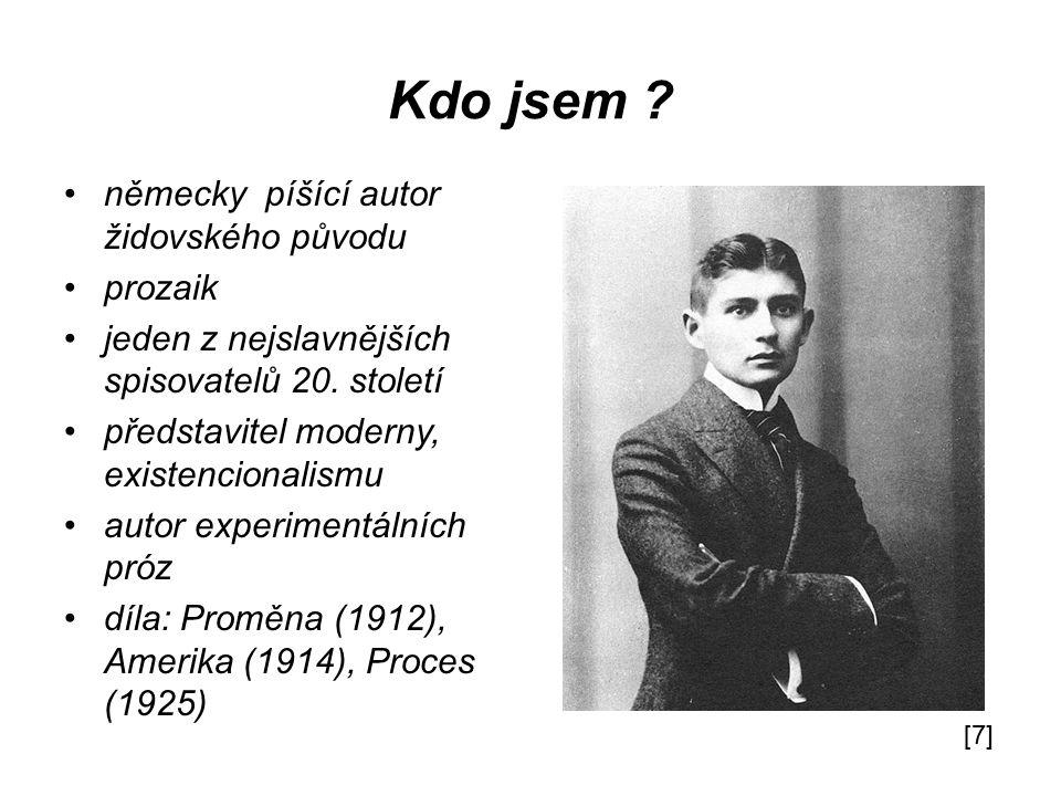 Kdo jsem ? německy píšící autor židovského původu prozaik jeden z nejslavnějších spisovatelů 20. století představitel moderny, existencionalismu autor