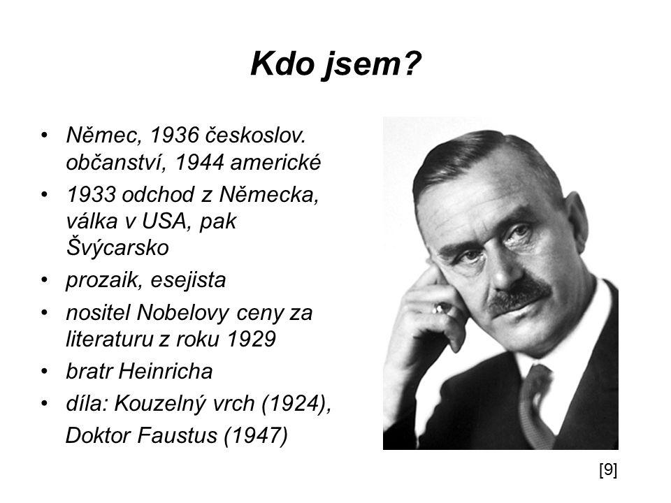 Kdo jsem? Němec, 1936 českoslov. občanství, 1944 americké 1933 odchod z Německa, válka v USA, pak Švýcarsko prozaik, esejista nositel Nobelovy ceny za