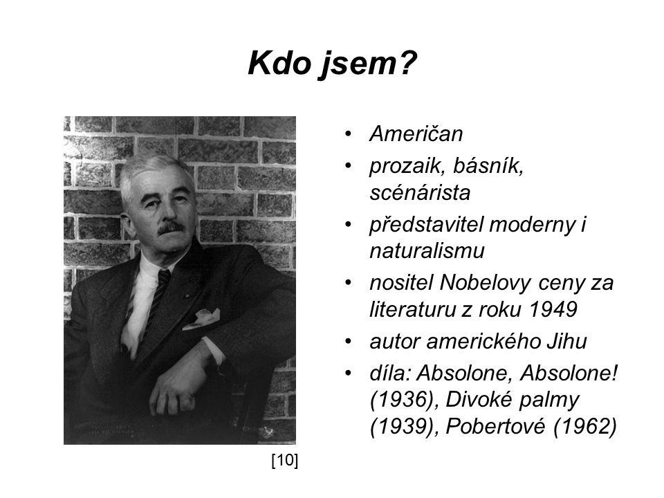 Kdo jsem? Američan prozaik, básník, scénárista představitel moderny i naturalismu nositel Nobelovy ceny za literaturu z roku 1949 autor amerického Jih
