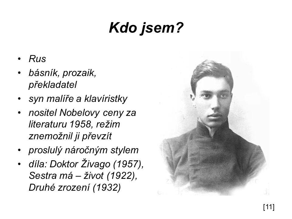 Kdo jsem? Rus básník, prozaik, překladatel syn malíře a klavíristky nositel Nobelovy ceny za literaturu 1958, režim znemožnil ji převzít proslulý náro