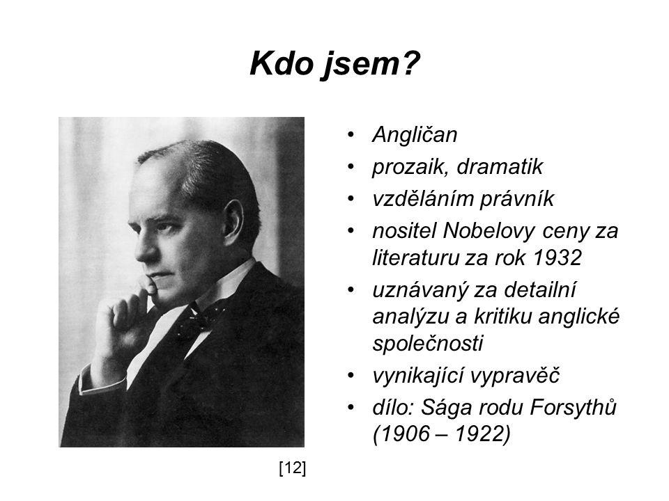 Kdo jsem? Angličan prozaik, dramatik vzděláním právník nositel Nobelovy ceny za literaturu za rok 1932 uznávaný za detailní analýzu a kritiku anglické