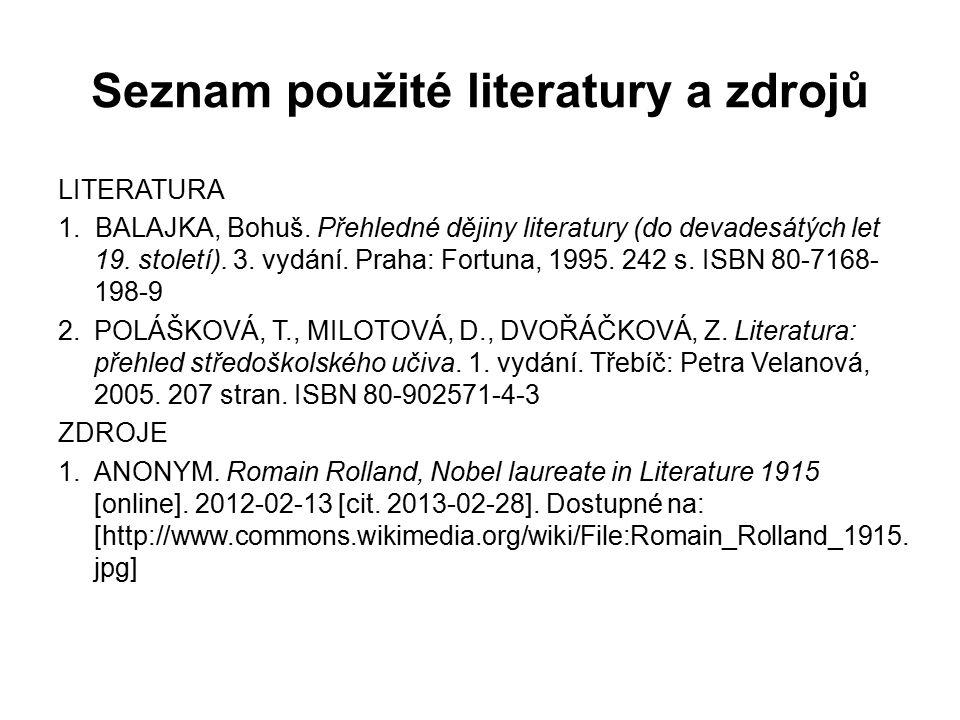 Seznam použité literatury a zdrojů LITERATURA 1. BALAJKA, Bohuš. Přehledné dějiny literatury (do devadesátých let 19. století). 3. vydání. Praha: Fort