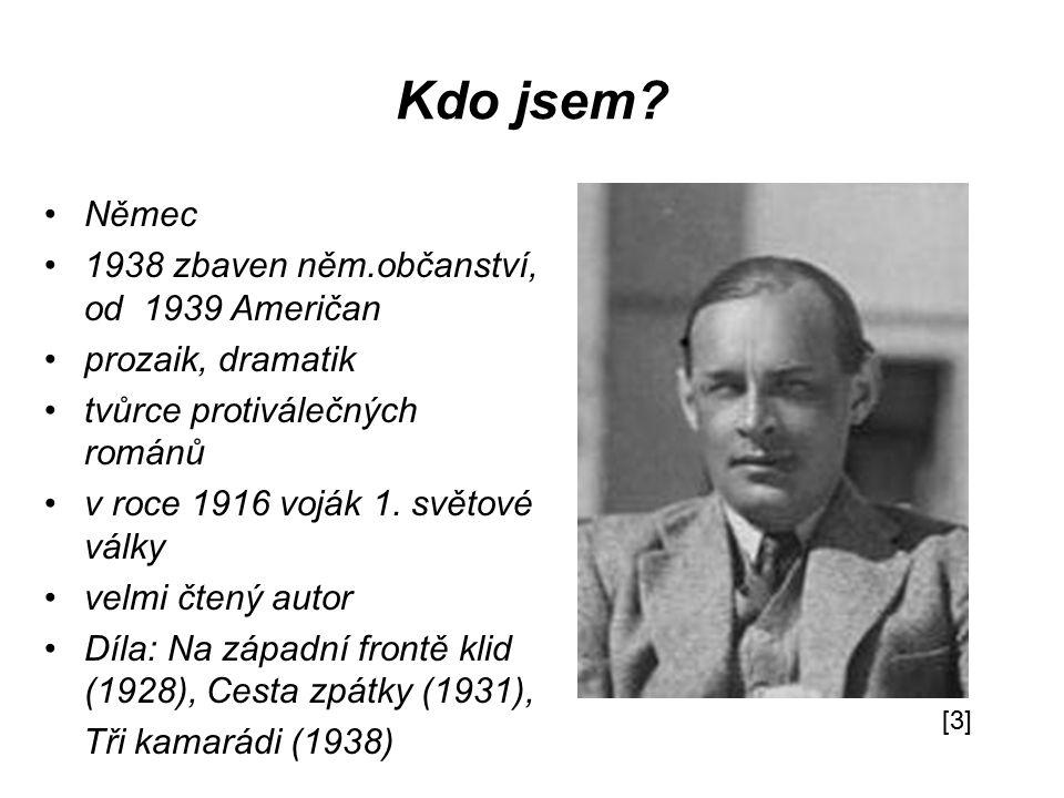 Kdo jsem? Němec 1938 zbaven něm.občanství, od 1939 Američan prozaik, dramatik tvůrce protiválečných románů v roce 1916 voják 1. světové války velmi čt