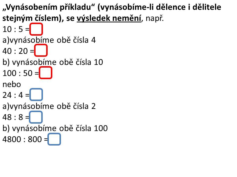 """""""Vynásobením příkladu"""" (vynásobíme-li dělence i dělitele stejným číslem), se výsledek nemění, např. 10 : 5 = 2 a)vynásobíme obě čísla 4 40 : 20 = 2 b)"""