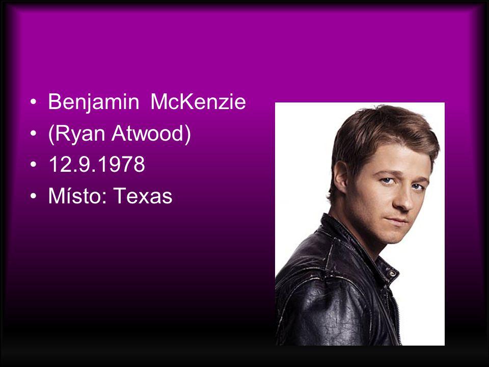 Benjamin McKenzie (Ryan Atwood) 12.9.1978 Místo: Texas