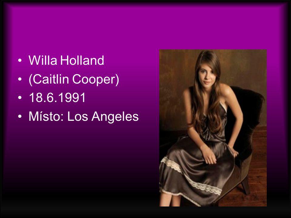 Willa Holland (Caitlin Cooper) 18.6.1991 Místo: Los Angeles